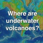 Where are Underwater Volcanoes?